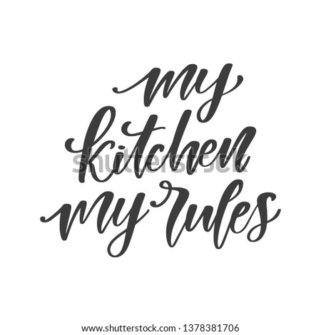 Handwritten slogan - My kitchen my rules. Brush calligraphy for kitchen, cooking classes. Hand drawn vector quote