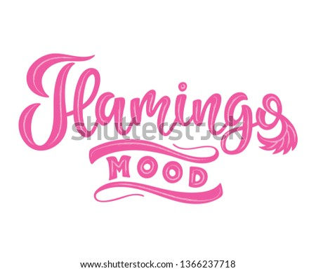 Handwritten text Flamingo mood vector banner design. Warm season lettering typography for postcard, card, invitation.Calligraphy summer card. Logo, badge, icon, banner, poster, sticker. #1366237718