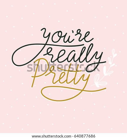 Handwritten text - you are really pretty. Vector illustration with stylish lettering on the pink polka dot background.
