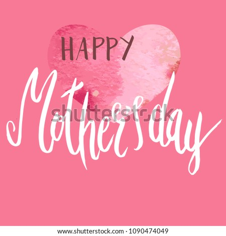 Handwritten vector lettering Happy Mother's day with simple watercolor texture heart ornament.