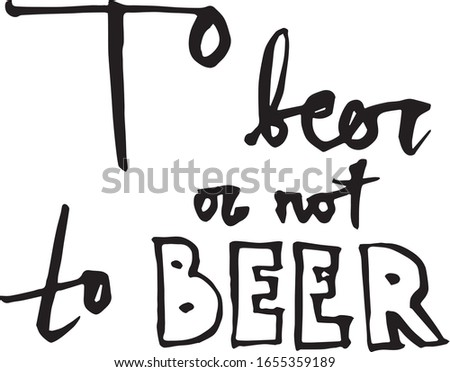 """Handwritten vector  """"To beer or not to beer"""".  Hand lettering illustration. Brush handwritten  text  for poster, banner, pub, bar."""