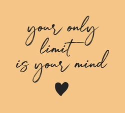 Handwritten Your Only Limit is Your Mind Slogan for Fashion and Poster Prints