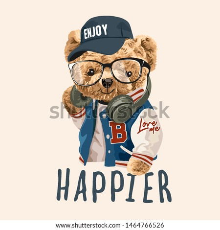 happier slogan with bear toy fashion style illustration