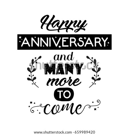 text happy anniversary and many more to come beautiful hand lettering greeting quote on the white
