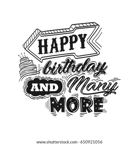 happy birthday and many more Happy birthday and many more hand drawn quote. Beautiful hand  happy birthday and many more