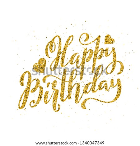 Happy Birthday. Beautiful greeting card with handdrawn calligraphy golden text. Handwritten invitation. Modern brush lettering. Vector illustration.