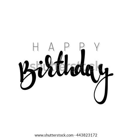 Happy birthday calligraphic inscription handmade. Greeting card template design #443823172
