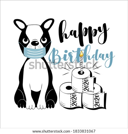 Happy Birthday- Cute boston terrier in face mask and toilet paper cake. Funny greeting card for birthday in covid-19 pandemic self isolated period.