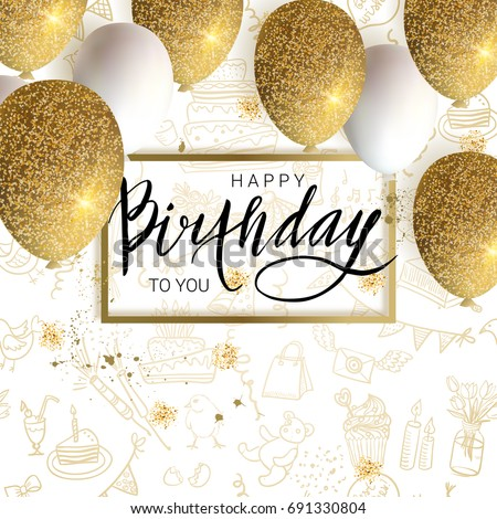 Happy birthday design.White and golden glitter balloons, calligraphy on the doodle background. Vector illustration