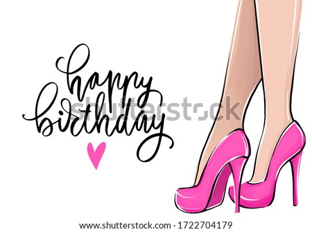 Happy Birthday greeting card with girl in high heels and lettering. Fashion illustration. Female legs in shoes. Cute vector girly design. Trendy art in vogue style. Fashionable woman. Stylish lady.
