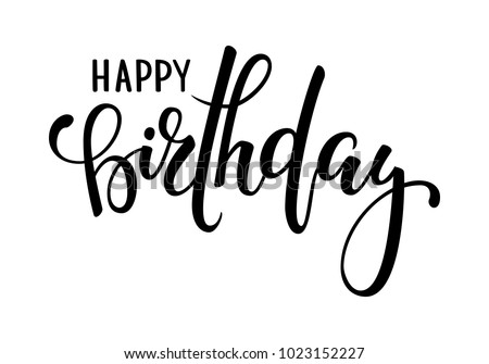 Happy birthday. Hand drawn calligraphy and brush pen lettering. design for holiday greeting card and invitation of baby shower, birthday, party invitation