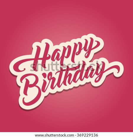 HAPPY BIRTHDAY Hand lettering. Handmade vector calligraphy