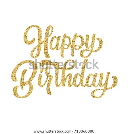 Happy birthday hand lettering with golden glitter effect, curly calligraphy isolated on white background. Vector illustration. Perfect for card design.