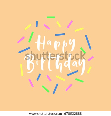 Happy birthday illustration. Colorful circle composition. Happy BDay card or poster design. Minimalistic vector lettering phrase. Pastel color image.