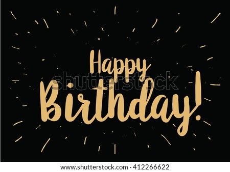 Happy Birthday inscription. Greeting card with calligraphy. Hand drawn lettering design. Photo overlay. Typography for banner, poster or clothing design. Vector invitation.