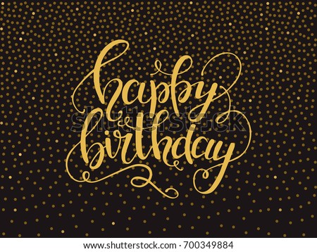 Happy birthday lettering. Handwritten vector text made with ink. Design elements for greeting card, invitation, banner, poster & flyer templates, gold glitter background, dotted gradient texture.