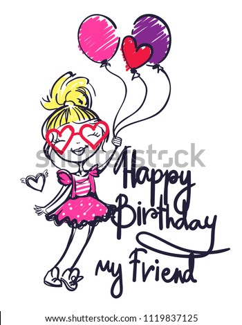Happy birthday my friend. Girlish illustration for holiday celebrates party. Funny girl with balloons and heart sunglasses. Hand written calligraphic lettering composition and fancy girl in pink dress