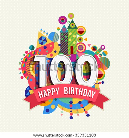 Happy Birthday one hundred 100 year, fun celebration greeting card with number, text label and colorful geometry design. EPS10 vector.
