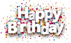 Happy birthday paper sign over confetti. Vector holiday illustration.