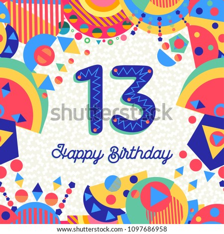 Happy Birthday thirteen 13 year fun design with number, text label and colorful decoration. Ideal for party invitation or greeting card. EPS10 vector.