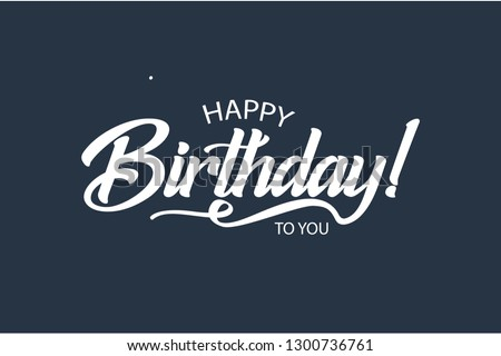 Happy Birthday to you card. Beautiful greeting banner poster lettering calligraphy inscription. Holiday phrase white text word. Hand drawn design. Handwritten modern brush blue background isolated. Photo stock ©
