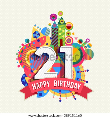Happy Birthday twenty one 21 year, fun celebration anniversary greeting card with number, text label and colorful geometry design. EPS10 vector.
