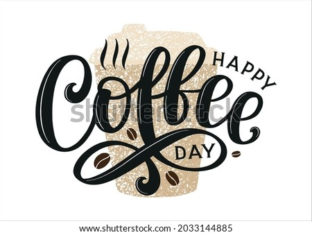 Happy coffee day lettering poster decorated by coffee beans and textured cup. Hand sketched design as coffee day banner.