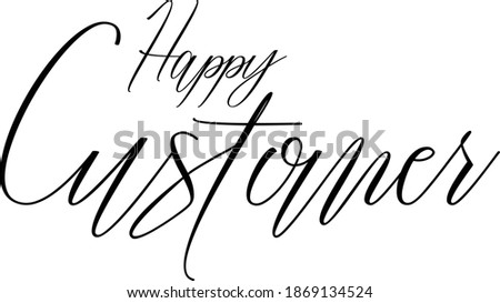 Happy Customer Hand lettering Cursive Text Phrase Happiness Quote