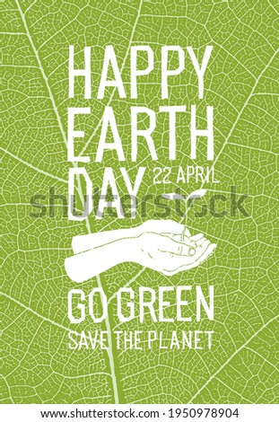 Happy Earth Day Poster. Additional text: 22 April, Go Green, Save the Planet. Ecology poster. Green leaf veins texture.