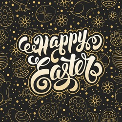 Happy Easter Calligraphic Lettering on Doodle Golden and Black Background with different Easter Symbols : Painted Eggs, Chick, Bunny, Flowers. Easter Greeting Card Design. Vector illustration.