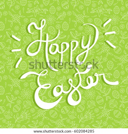 Happy Easter greeting card, handwritten quote on colorful holiday background with festive doodles. EPS10 vector.
