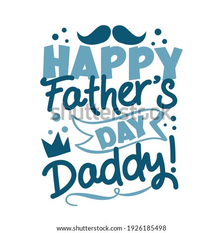 Happy Father's Day Daddy! - happy greeting with crown and mustache for Father's Day. Good for baby clothes, greeting card, poster, and other gifts design.