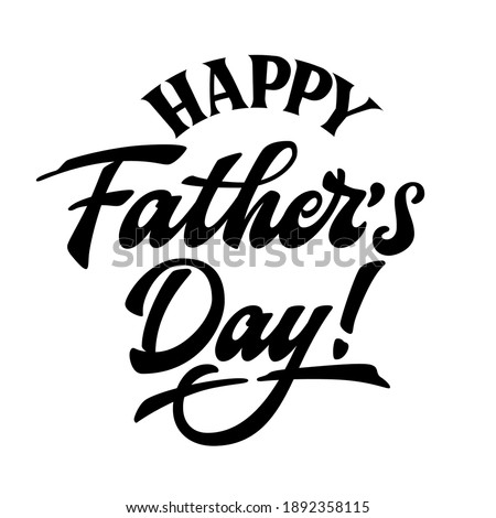 Happy Father's Day - hand drawn lettering phrase. Fathers day greeteng text. Black and white quote. poster, prints, card design element.