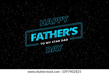 Happy Father's Day vector greeting card space theme background - blue text letters 'Happy Father's Day' in starry sky illustration. A very stylish!