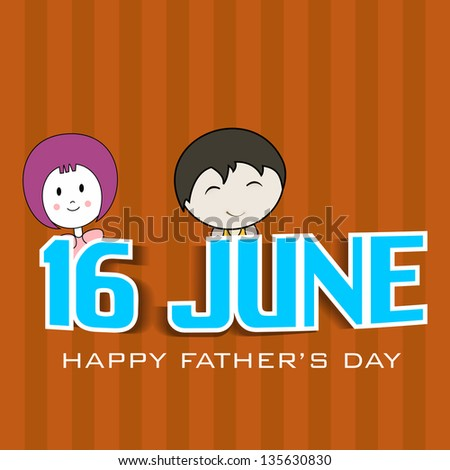 Happy Fathers Day background with text 16 June and little children on brown background.