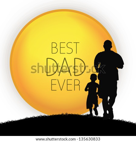 Happy Fathers Day concept with silhouette of father and his son and text Best Dad Ever.