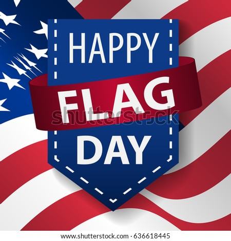 Happy Flag Day background template. Vector illustration of a background for Happy Flag Day. Flag day banner or badge.Creative illustration,poster or banner of happy Flag Day