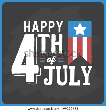 Happy Fourth of July - Independence Day - American Flag - Holiday - Chalkboard July 4th Vector
