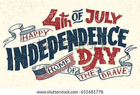 Happy Fourth of July. Independence Day of the United States, July 4th. Home of the brave. Hand lettering greeting card with textured letters. Vintage typography illustration Stock photo ©