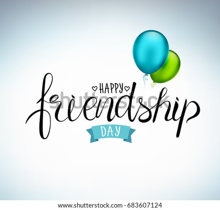 Happy Friendship day, holiday of the best friends. Hand drawn congratulatory inscription with colorful air balloons. Creative lettering design for greeting card, poster or art design.