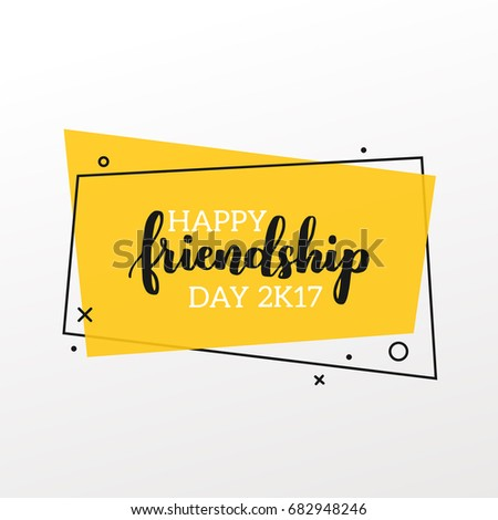 Happy friendship day 2k17. Bright colorful poster with brush lettering about friends. Vivid illustration in retro color style. Vintage colors and shapes.