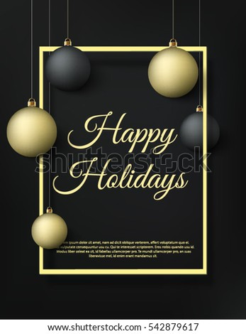 Happy holidays black and gold poster with black and gold christmas balls. Premium gold style banner design or party poster with frame, holiday invitation card. Vector illustration, eps10.