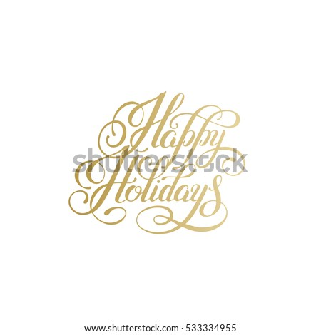 happy holidays gold handwritten lettering text inscription holiday phrase, typography banner with brush script for holiday greeting gift poster, calligraphy font vector illustration