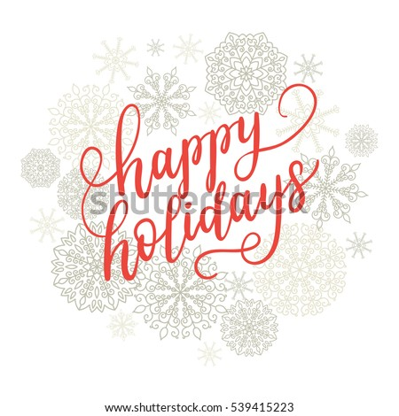 Happy Holidays greeting card for New Year 2017. Vector winter holiday background with hand lettering calligraphy, snowflakes, falling snow.