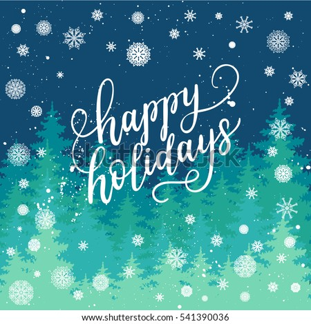 Happy Holidays greeting card for New Year 2017. Vector winter holiday background with hand lettering calligraphy, snowflakes, falling snow, trees.