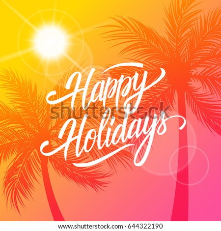 Happy Holidays greeting card. Summertime background with calligraphic lettering text design and palm trees silhouette. Creative template for holiday greetings. Vector illustration.