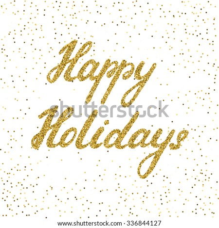 Happy holidays -  ink freehand lettering with golden texture. Modern brush calligraphy, isolated on the confetti background.