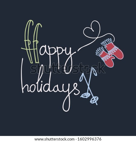 Happy holidays lettering, old-fashioned skis, knitted gloves. Winter holidays concept. Winter outdoor activity concept. Ski resort banner, ad. Sporting goods store greeting card. Greeting card
