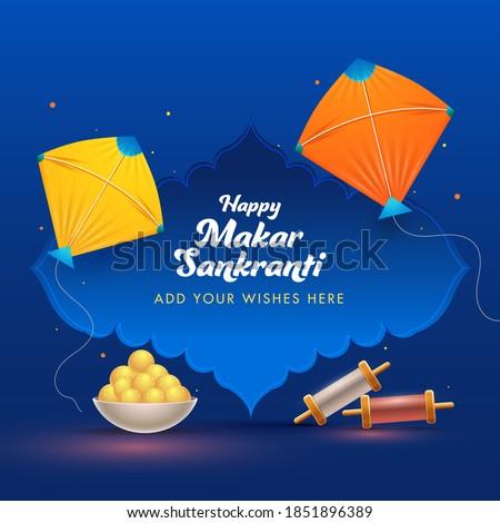 Happy Makar Sankranti Wishing Card With Kites, String Spools And Laddu Bowl On Blue Background.