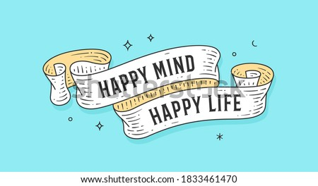 Happy Mind Happy Life. Old school vintage ribbon, retro greeting card with ribbon, text Happy Life. Old ribbon motivation banner in engraving style. Vintage ribbon for poster. Vector Illustration